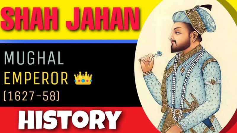 Shah Jahan History In Hindi – ( मुग़ल साम्राज्य का इतिहास )